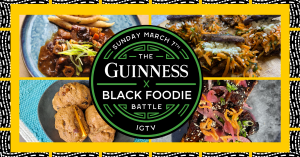 yellow banner with four food pictures and a circular black and green badge reading Sunday March 7 GUINNESS X BLACK FOODIE BATTLE IGTV
