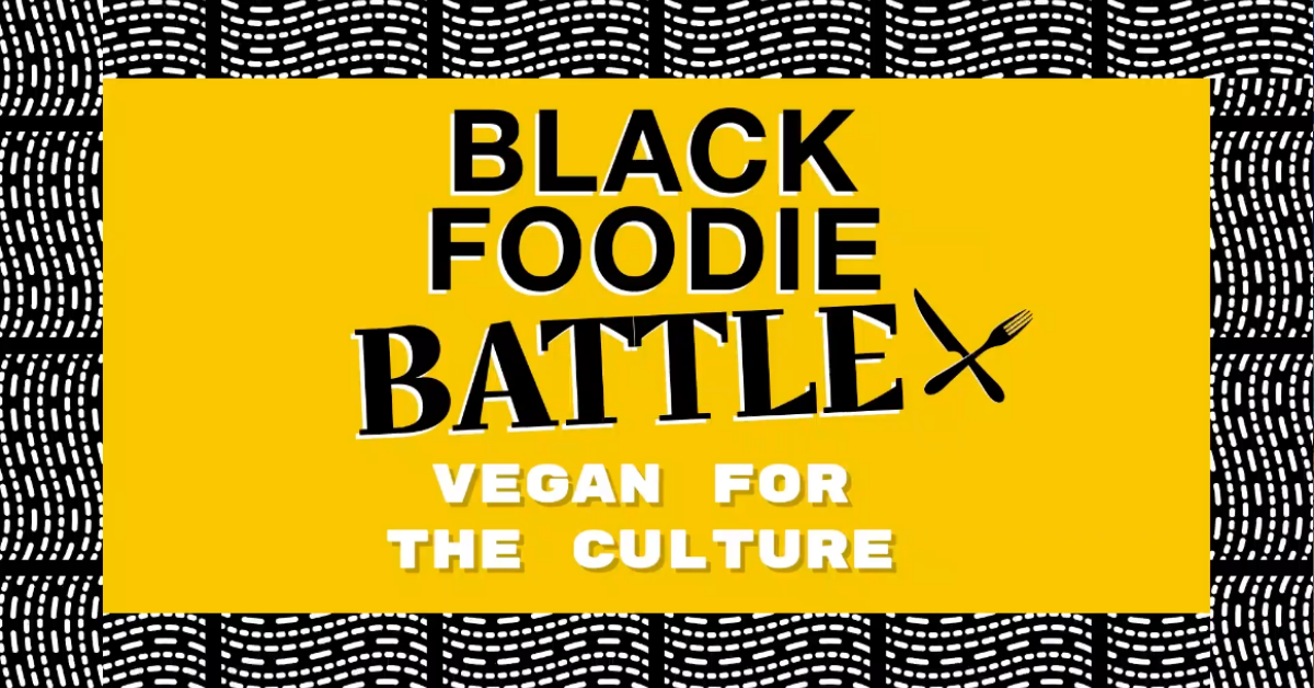 BLACK FOODIE Battle: Vegan for the Culture